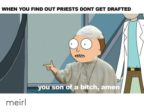 When You Find Out: WHEN YOU FIND OUT PRIESTS DONT GET DRAFTED  you son of a bitch, amen meirl