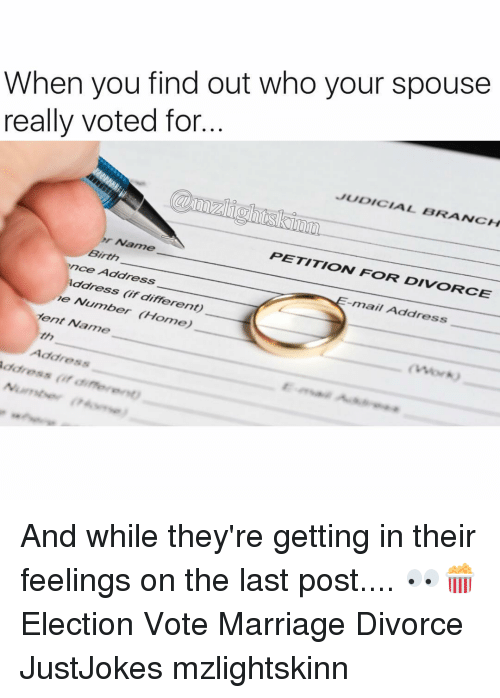judicial branch: When you find out who your spouse  really voted for  JUDICIAL BRANCH  Pr Name  Birth  PETITION FOR DIVORCE  ence Address  adress re Number different)  dent Name  Home)  rmail Address  Address  idaresas (ir And while they're getting in their feelings on the last post.... 👀🍿 Election Vote Marriage Divorce JustJokes mzlightskinn