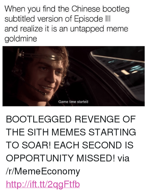"Goldmine: When you find the Chinese bootleg  subtitled version of Episode ll  and realize it is an untapped meme  goldmine  Game time started <p>BOOTLEGGED REVENGE OF THE SITH MEMES STARTING TO SOAR! EACH SECOND IS OPPORTUNITY MISSED! via /r/MemeEconomy <a href=""http://ift.tt/2qgFtfb"">http://ift.tt/2qgFtfb</a></p>"