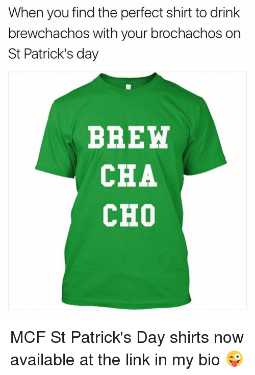 Memes, St Patrick's Day, and 🤖: When you find the perfect shirt to drink  brewchachos with your brochachos on  St Patrick's day  BREW  CHA  CHO MCF St Patrick's Day shirts now available at the link in my bio 😜