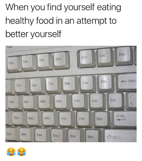 healthy food: When you find yourself eating  healthy food in an attempt to  better yourself  Esc  Esc  Esc  Esc  Esc  Esc Esc  Esc  Esc  Esc  Esc  Eso  EsC  Esc  Esc  EsC  Esc  Enter  Esc  Esc  Esc  Esc  Esc 😂😂