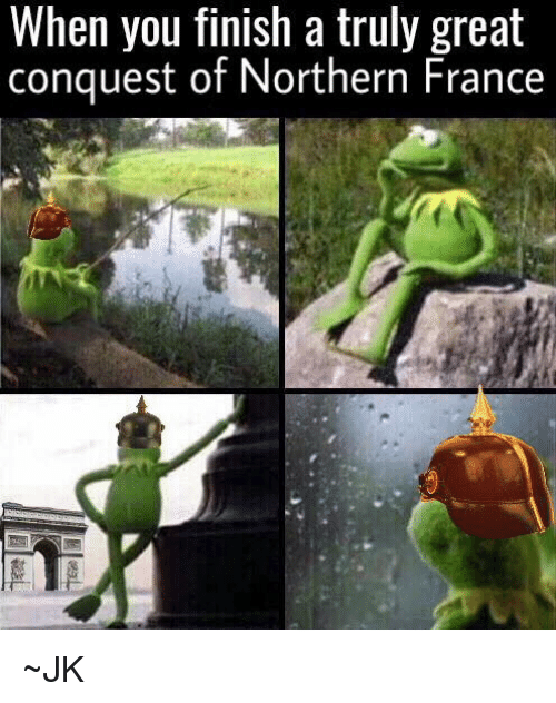 Dank, 🤖, and Great: When you finish a truly great  conquest of Northern France ~JK