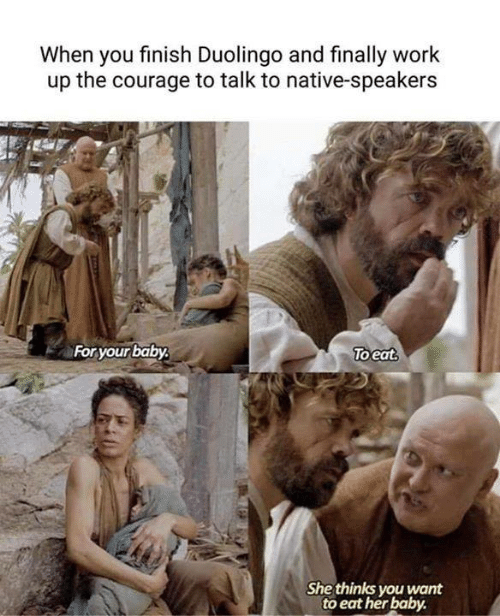 Funny, Tumblr, and Work: When you finish Duolingo and finally work  up the courage to talk to native-speakers  Foryour baby  oeat  She thinks you want  to eat her baby.