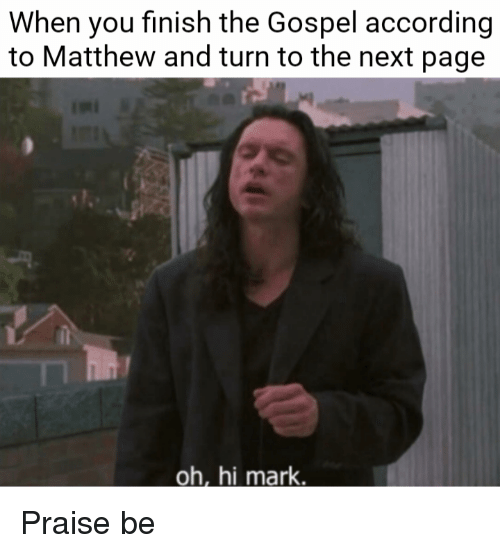 Dank Christian, According, and Haha: When you finish the Gospel according  to Matthew and turn to the next page  oh, hi mark. Praise be