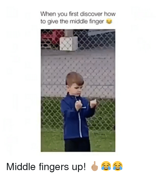 Funny, Discover, and How To: When you first discover how  to give the middle finger Middle fingers up! 🖕🏽😂😂