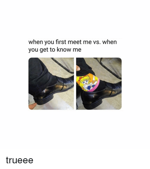 Memes, 🤖, and First: when you first meet me vs. when  you get to know me trueee
