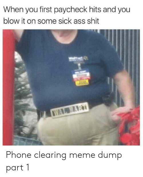Ass, Meme, and Phone: When you first paycheck hits and you  blow it on some sick ass shit  Waimart  WAL MART Phone clearing meme dump part 1