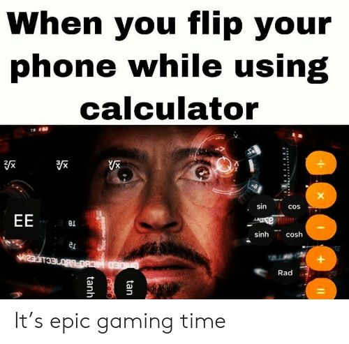 cos: When you flip your  phone while using  calculator  sin  cos  EE  e  sinh  cosh  Rad  tan  tanh It's epic gaming time