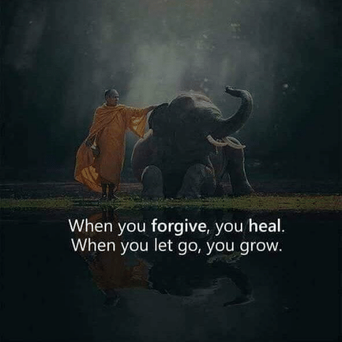 Grow, You, and When You: When you forgive, you heal.  When you let go, you grow.
