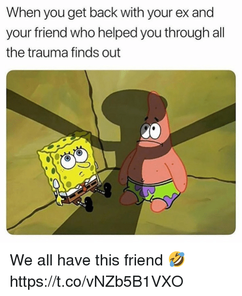 All The, Back, and Who: When you get back with your ex and  your friend who helped you through all  the trauma finds out We all have this friend 🤣 https://t.co/vNZb5B1VXO