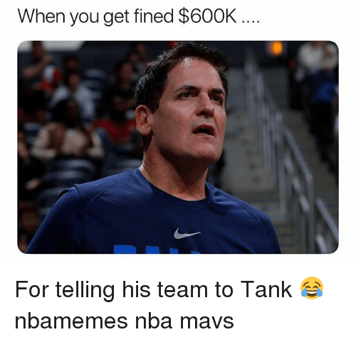 mavs: When you get fined $600K For telling his team to Tank 😂 nbamemes nba mavs