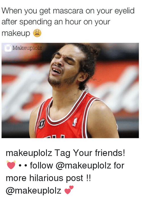 Friends, Makeup, and Hilarious: When you get mascara on your eyelid  after spending an hour on your  makeup makeuplolz Tag Your friends! 💓 • • follow @makeuplolz for more hilarious post !! @makeuplolz 💕