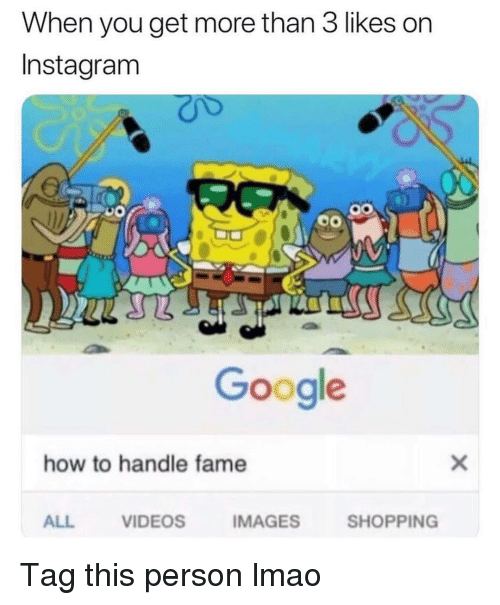 Funny, Google, and Instagram: When you get more than 3 likes on  Instagram  Google  how to handle fame  ALL  VIDEOS  IMAGES  SHOPPING Tag this person lmao