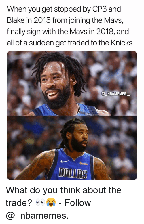 mavs: When you get stopped by CP3 and  Blake in 2015 from joining the Mavs,  finally sign with the Mavs in 2018, and  all of a sudden get traded to the Knicks  E NBAMEMES.  5miles  DALLRS What do you think about the trade? 👀😂 - Follow @_nbamemes._