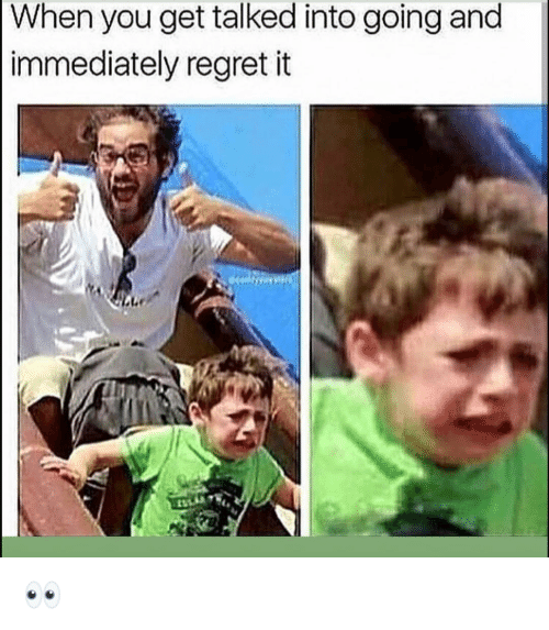 Funny, Regret, and You: When you get talked into going and  immediately regret it 👀