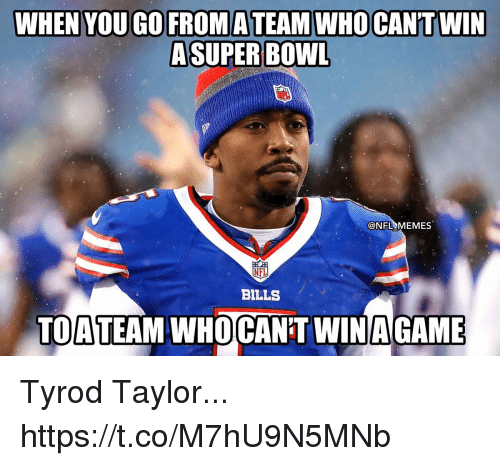 Football, Memes, and Nfl: WHEN YOU GO FROMATEAMWHOCAN'TWIN  ASUPER BOWL  @NFL MEMES  NFL  BILLS  TOATEAM WHOCAN'T WINAGAME Tyrod Taylor... https://t.co/M7hU9N5MNb