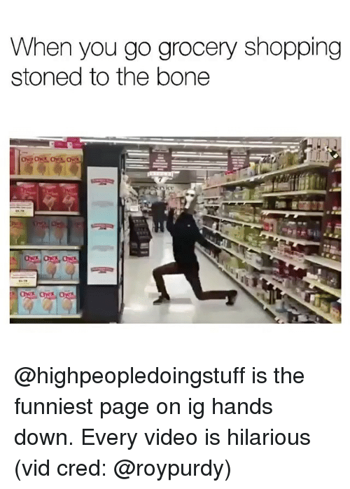 Shopping, Video, and Dank Memes: When you go grocery shopping  stoned to the bone @highpeopledoingstuff is the funniest page on ig hands down. Every video is hilarious (vid cred: @roypurdy)