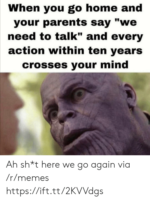 """Memes, Parents, and Home: When you go home and  your parents say """"we  need to talk"""" and every  action within ten years  crosses your mind Ah sh*t here we go again via /r/memes https://ift.tt/2KVVdgs"""