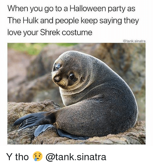Gym, Halloween, and Love: When you go to a Halloween party as  The Hulk and people keep saying they  love your Shrek costume  @tank.sinatra Y tho 😢 @tank.sinatra