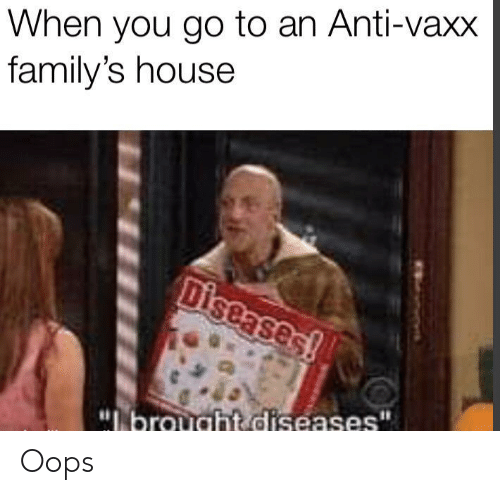 "House, Anti, and You: When you go to an Anti-vaxx  family's house  Diseases!  ""lbrought diseases"" Oops"