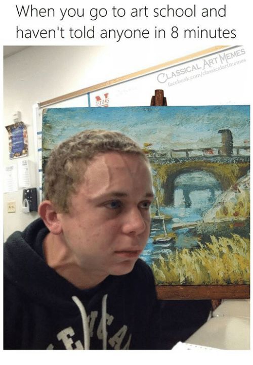 Facebook, Memes, and School: When you go to art school and  haven't told anyone in 8 minutes  CLASSICAL ART MEMES  facebook.com/classicalartimemes
