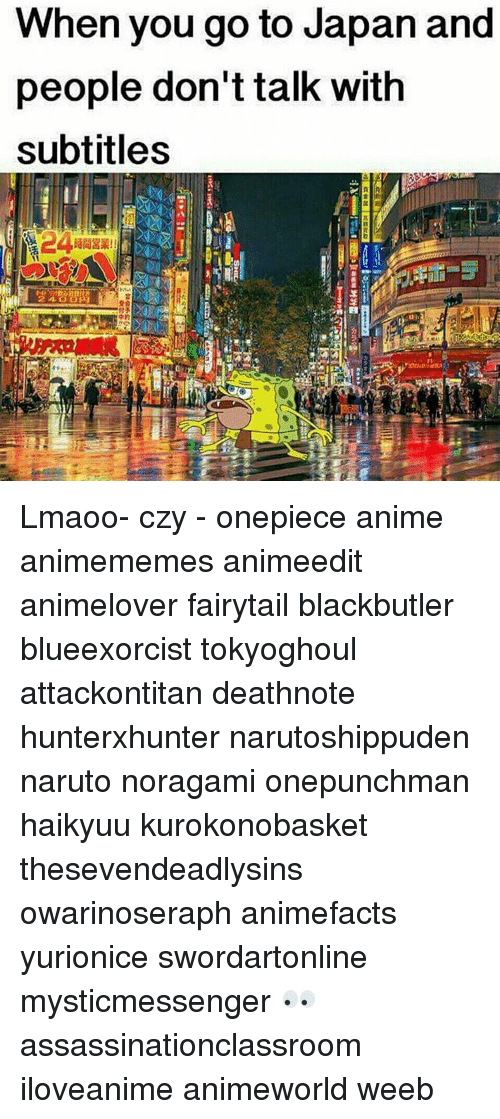 Japan, Onepiece, and Fandom: When you go to Japan and  people don't talk with  subtitles Lmaoo- czy - onepiece anime animememes animeedit animelover fairytail blackbutler blueexorcist tokyoghoul attackontitan deathnote hunterxhunter narutoshippuden naruto noragami onepunchman haikyuu kurokonobasket thesevendeadlysins owarinoseraph animefacts yurionice swordartonline mysticmessenger 👀 assassinationclassroom iloveanime animeworld weeb