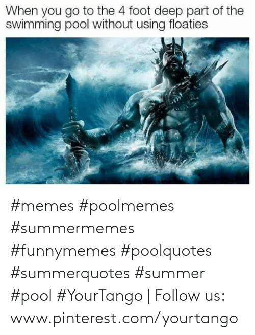 Memes, Pinterest, and Summer: When you go to the 4 foot deep part of the  swimming pool without using floaties #memes #poolmemes #summermemes #funnymemes #poolquotes #summerquotes #summer #pool #YourTango | Follow us: www.pinterest.com/yourtango