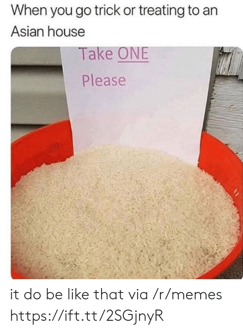 trick or treating: When you go trick or treating to an  Asian house  Take ONE  Please it do be like that via /r/memes https://ift.tt/2SGjnyR