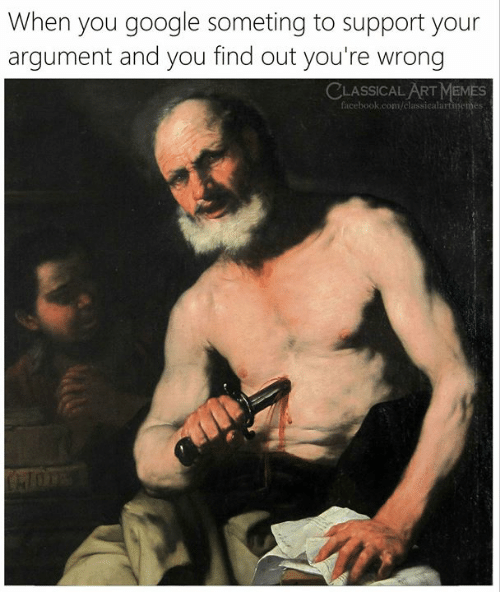 Facebook, Google, and Memes: When you google someting to support your  argument and you find out you're wrong  CLASSICAL ART MEMES  facebook.com/classicalartinemes  OPY