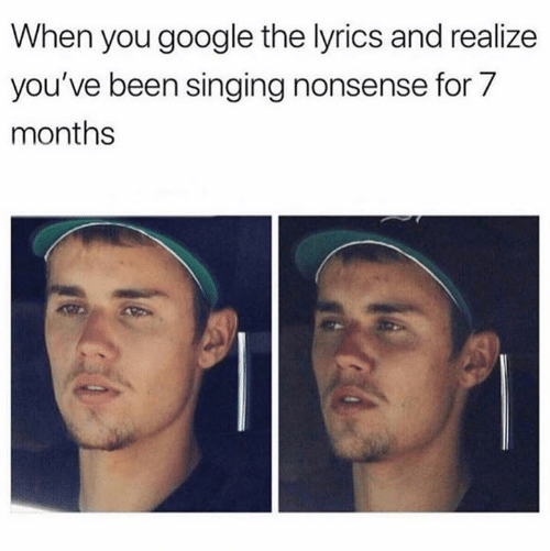 Google, Singing, and Lyrics: When you google the lyrics and realize  you've been singing nonsense for 7  months