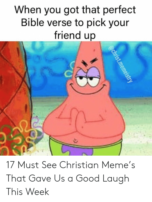 Meme, Bible, and Good: When you got that perfect  Bible verse to pick your  friend up 17 Must See Christian Meme's That Gave Us a Good Laugh This Week