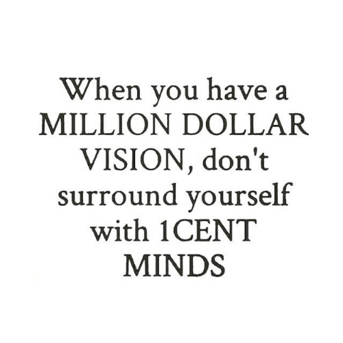 Vision, You, and When You: When you have a  MILLION DOLLAR  VISION, don't  surround yourse  with 1CENT  MINDS  lf