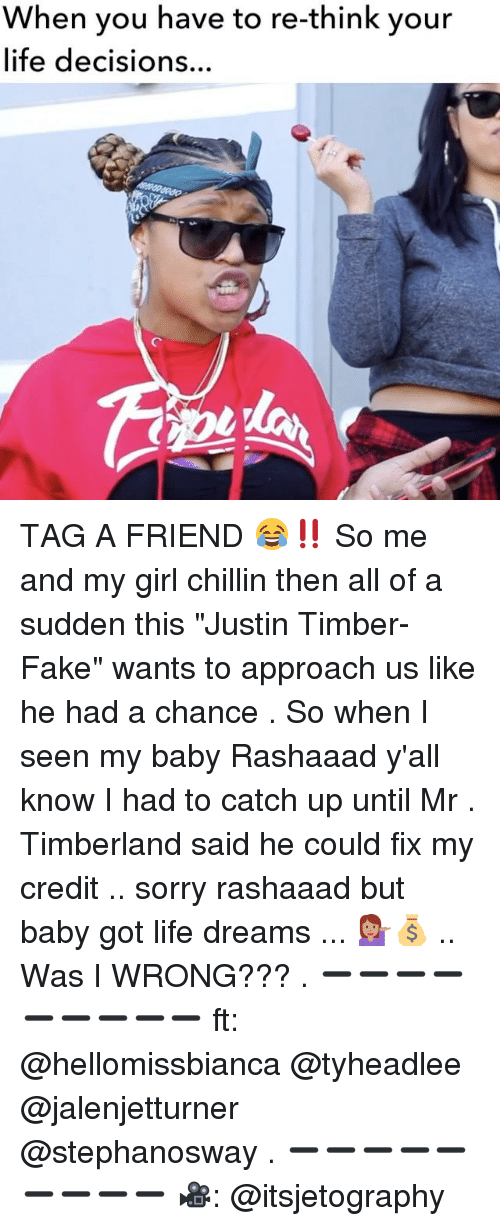"""Timbers: When you have re-think your  life decisions  have your TAG A FRIEND 😂‼️ So me and my girl chillin then all of a sudden this """"Justin Timber-Fake"""" wants to approach us like he had a chance . So when I seen my baby Rashaaad y'all know I had to catch up until Mr . Timberland said he could fix my credit .. sorry rashaaad but baby got life dreams ... 💁🏽💰 .. Was I WRONG??? . ➖➖➖➖➖➖➖➖➖ ft: @hellomissbianca @tyheadlee @jalenjetturner @stephanosway . ➖➖➖➖➖➖➖➖➖ 🎥: @itsjetography"""