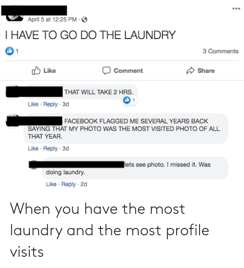 Laundry: When you have the most laundry and the most profile visits