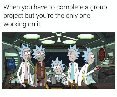Only One, Working, and Project: When you have to complete a group  project but you're the only one  working on it