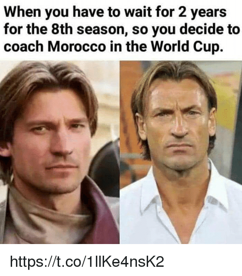 World Cup, World, and Morocco: When you have to wait for 2 years  for the 8th season, so you decide to  coach Morocco in the World Cup. https://t.co/1llKe4nsK2