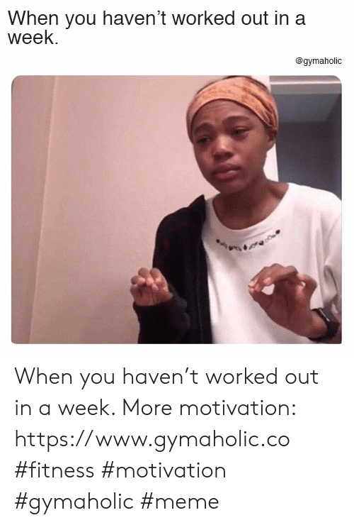 Meme, Fitness, and Haven: When you haven't worked out in a  week.  @gymaholic When you haven't worked out in a week.  More motivation: https://www.gymaholic.co  #fitness #motivation #gymaholic #meme