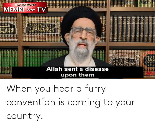 convention: When you hear a furry convention is coming to your country.