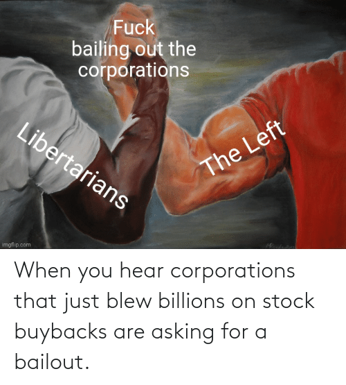 Billions: When you hear corporations that just blew billions on stock buybacks are asking for a bailout.