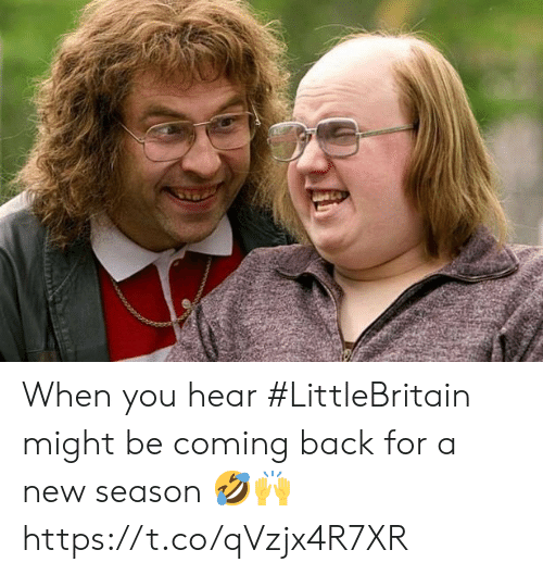 Memes, Back, and 🤖: When you hear #LittleBritain might be coming back for a new season 🤣🙌 https://t.co/qVzjx4R7XR