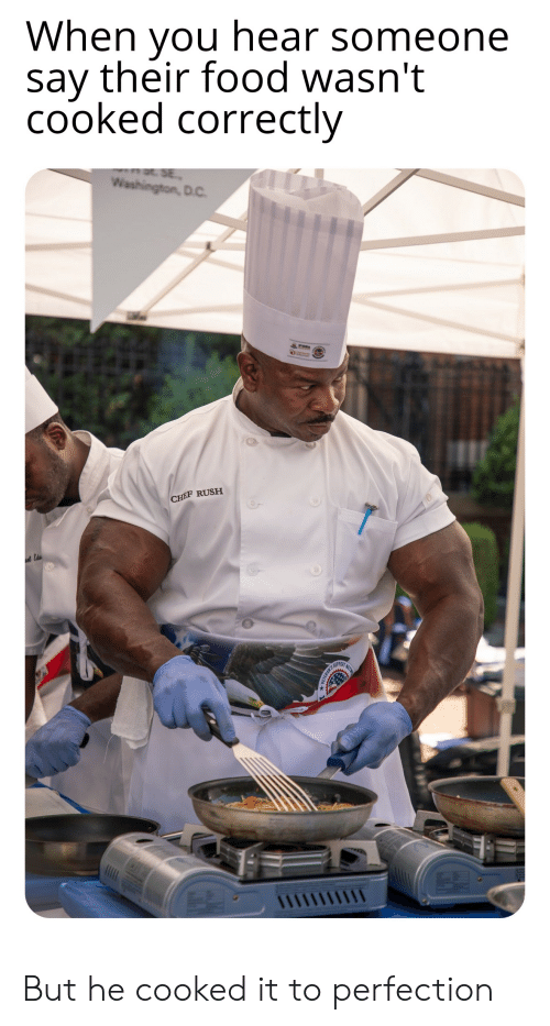 Food, Chef, and Rush: When you hear someone  say their food wasn't  cooked correctly  SE.  Washington, D.C  CHEF RUSH  NE  SUPPORT  ETERAN'S But he cooked it to perfection