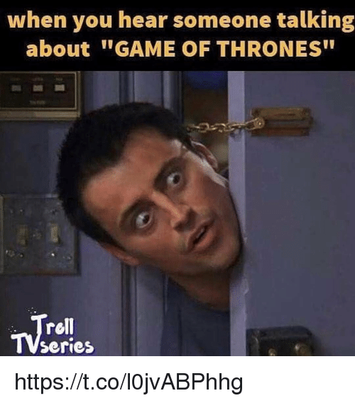 "Game of Thrones, Memes, and Game: when you hear someone talking  about GAME OF THRONES""  rell  Series https://t.co/l0jvABPhhg"