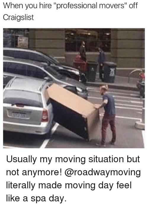 "Craigslist, Funny, and Day: When you hire ""professional movers"" off  Craigslist Usually my moving situation but not anymore! @roadwaymoving literally made moving day feel like a spa day."