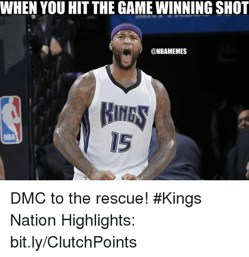dmc: WHEN YOU HIT THE GAME WINNING SHOT  @NBAMEMES  IS DMC to the rescue! #Kings Nation  Highlights: bit.ly/ClutchPoints
