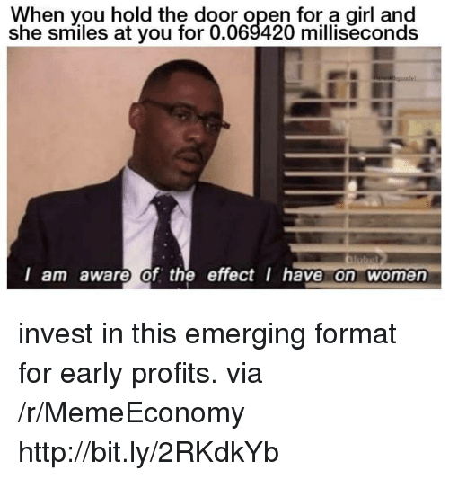 Girl, Http, and Women: When you hold the door open for a girl and  she smiles at you for 0.069420 milliseconds  l am aware of the effect I have on women invest in this emerging format for early profits. via /r/MemeEconomy http://bit.ly/2RKdkYb