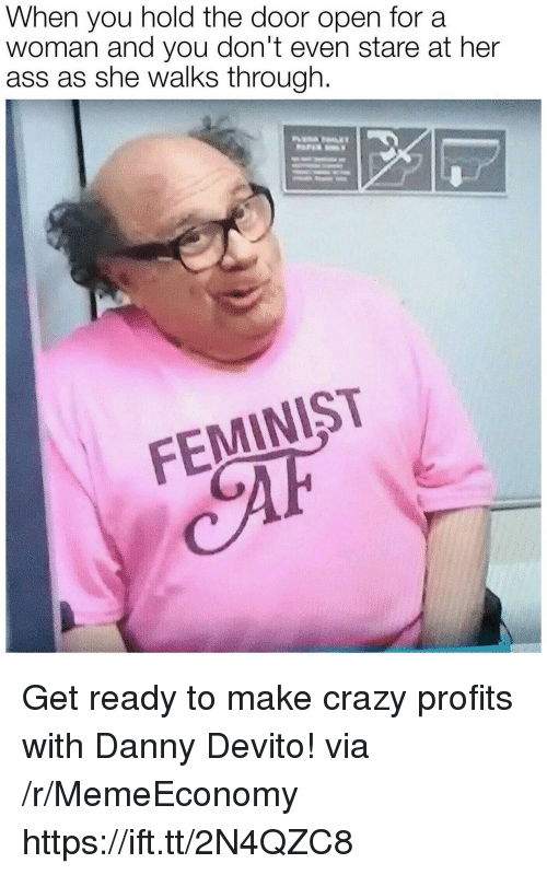 Ass, Crazy, and Danny Devito: When you hold the door open for a  woman and you don't even stare at her  ass as she walks through.  FEMINIST Get ready to make crazy profits with Danny Devito! via /r/MemeEconomy https://ift.tt/2N4QZC8