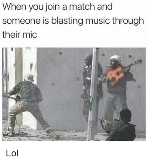 Funny, Lol, and Music: When you join a match and  someone is blasting music through  their mic Lol