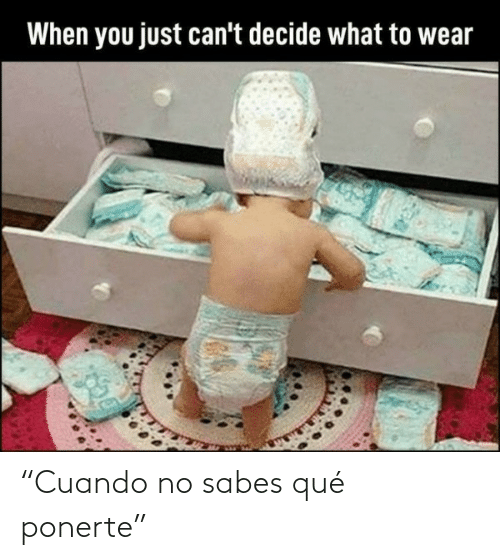 "Cuando: When you just can't decide what to wear ""Cuando no sabes qué ponerte"""