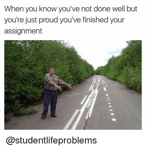 Tumblr, Http, and Proud: When you know you've not done well but  you're just proud you've finished your  assignment @studentlifeproblems