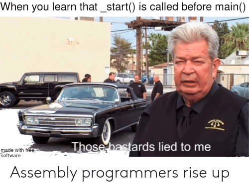 Free, Software, and Free Software: When you learn that_start() is called before main()  Those bastards lied to me  made with free  software Assembly programmers rise up